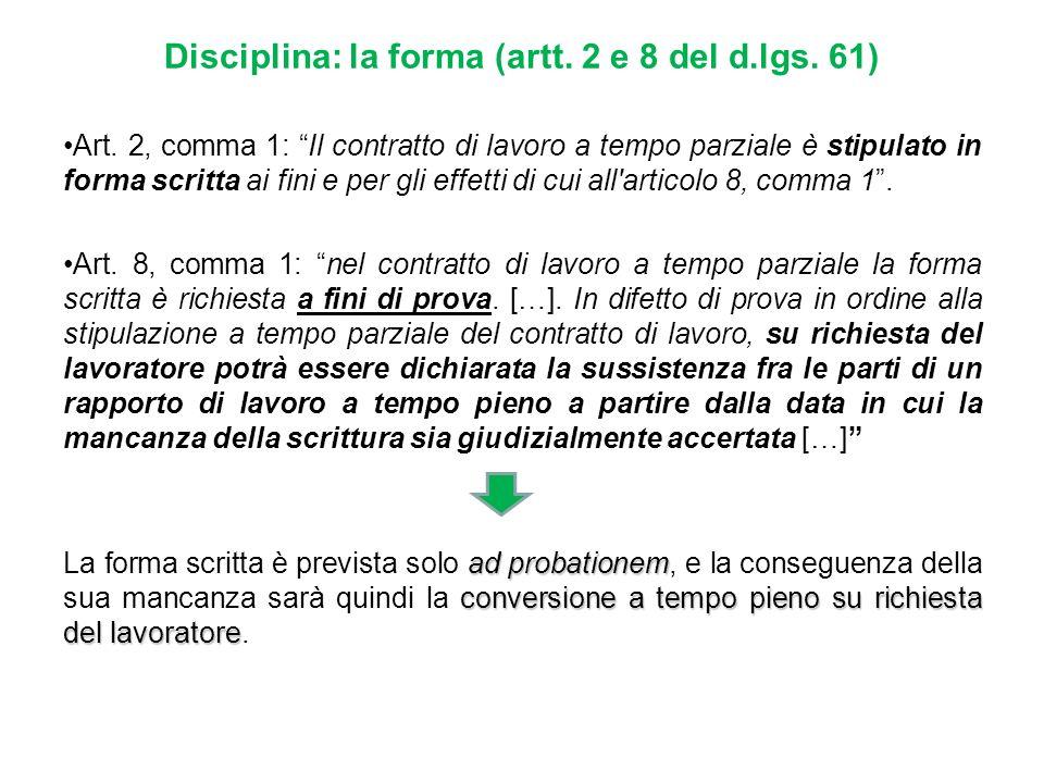 Disciplina: la forma (artt. 2 e 8 del d.lgs. 61) Art. 2, comma 1: Il contratto di lavoro a tempo parziale è stipulato in forma scritta ai fini e per g