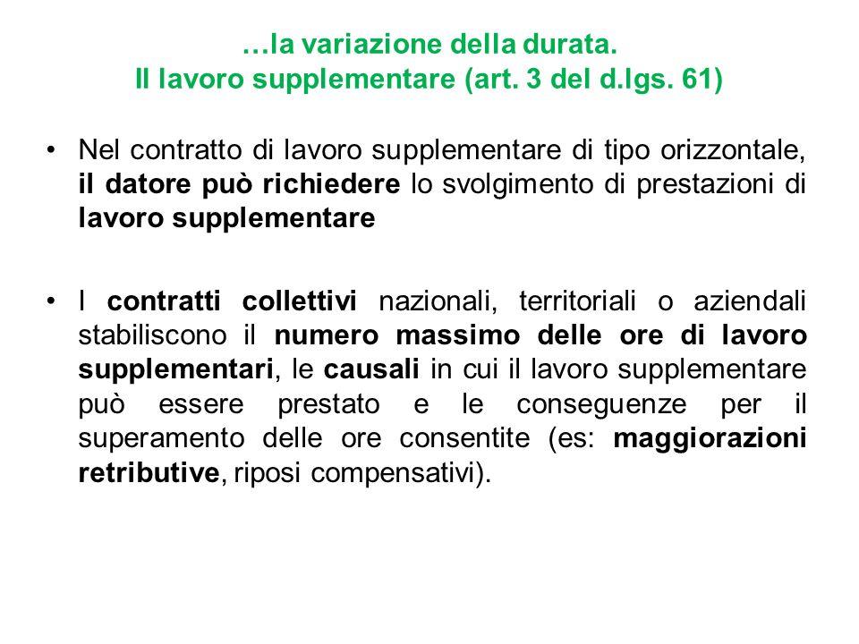 …la variazione della durata. Il lavoro supplementare (art. 3 del d.lgs. 61) Nel contratto di lavoro supplementare di tipo orizzontale, il datore può r