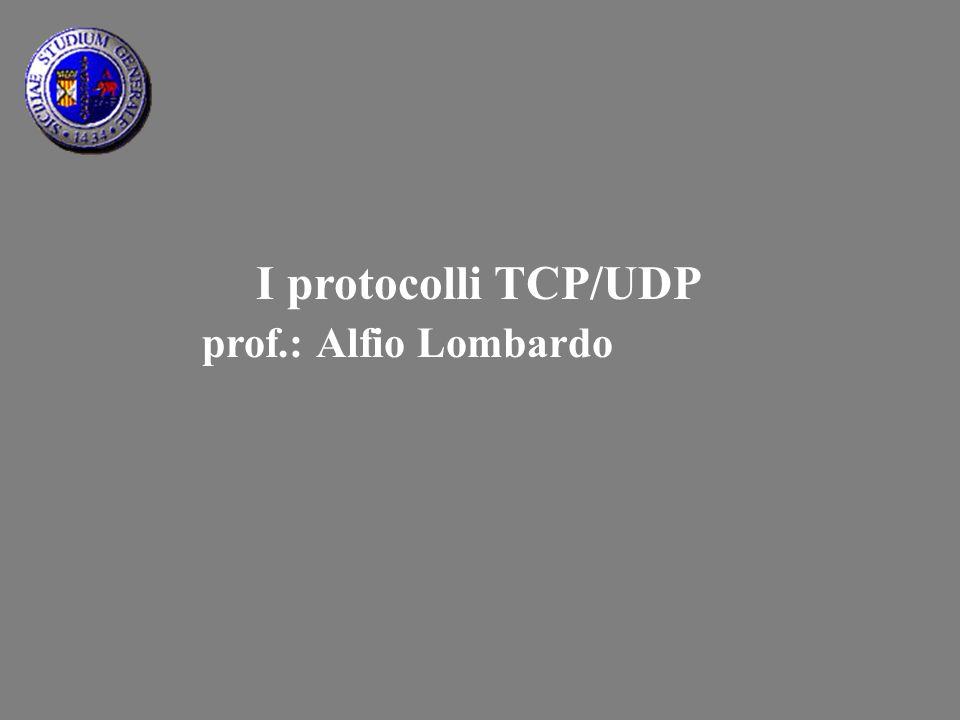 I protocolli TCP/UDP prof.: Alfio Lombardo