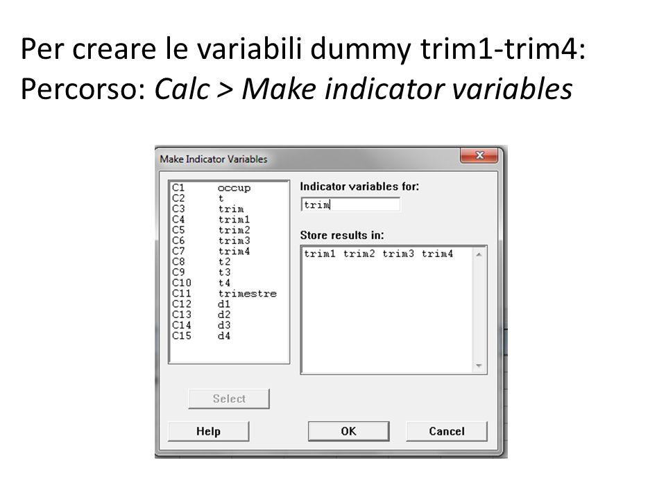Per creare le variabili dummy trim1-trim4: Percorso: Calc > Make indicator variables