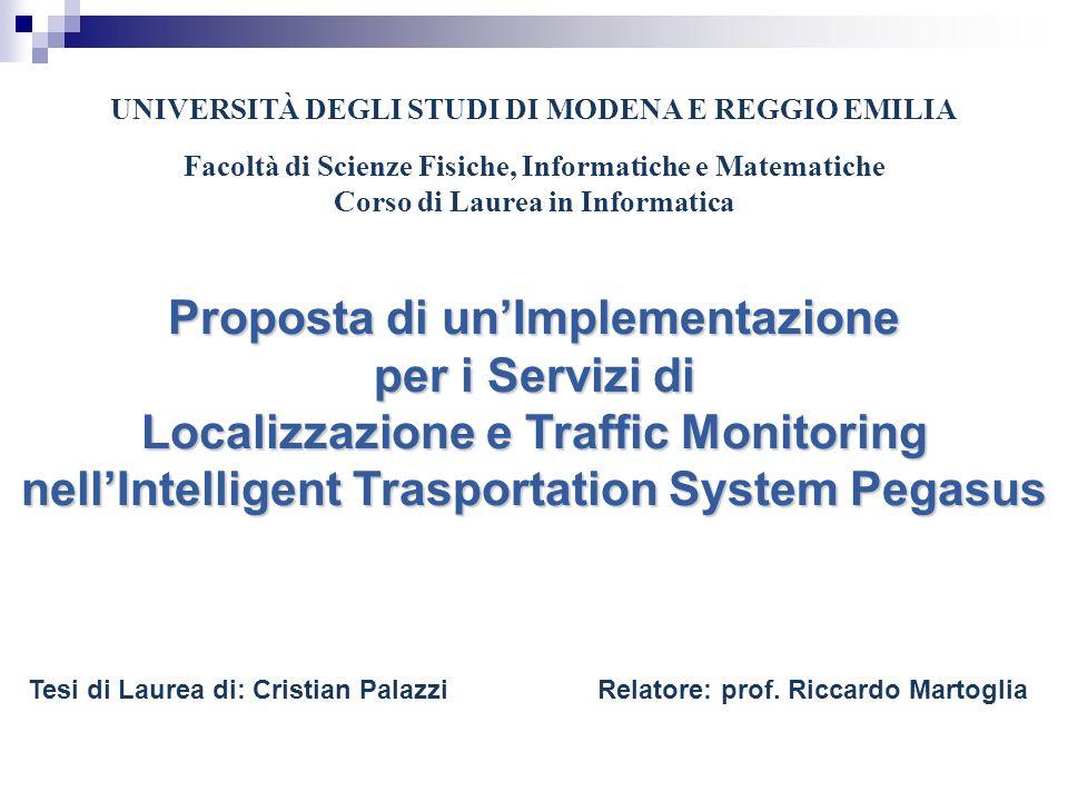 Proposta di unImplementazione per i Servizi di Localizzazione e Traffic Monitoring nellIntelligent Trasportation System Pegasus UNIVERSITÀ DEGLI STUDI