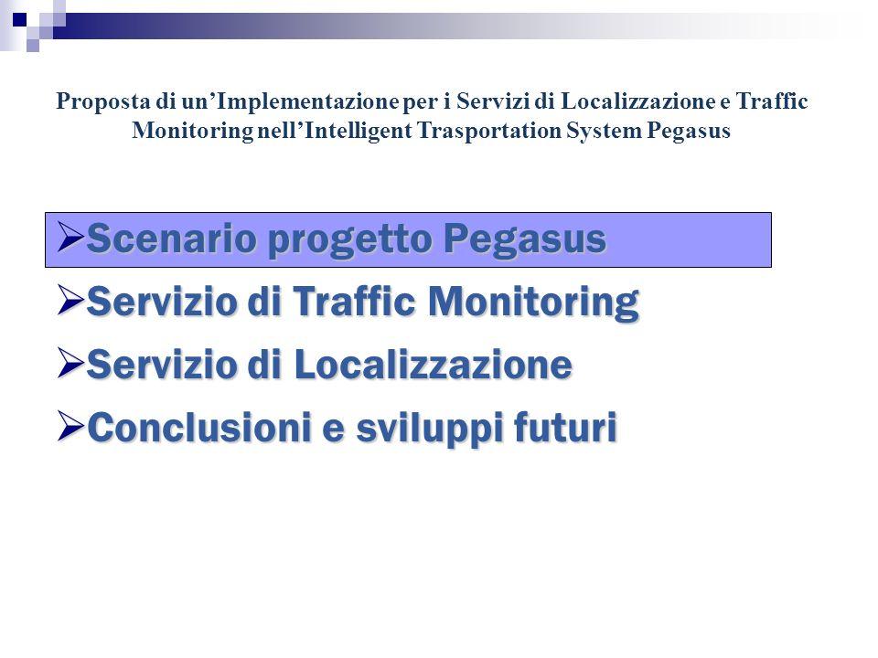 Proposta di unImplementazione per i Servizi di Localizzazione e Traffic Monitoring nellIntelligent Trasportation System Pegasus Scenario progetto Pega