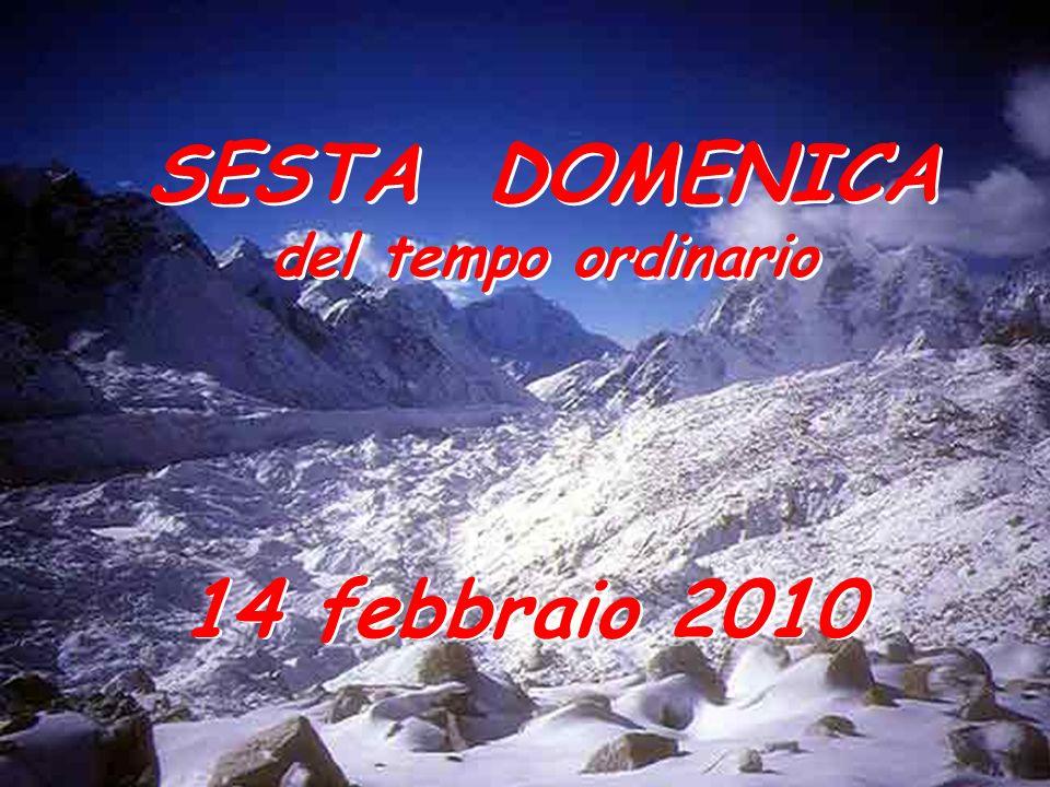 SESTA DOMENICA del tempo ordinario SESTA DOMENICA del tempo ordinario 14 febbraio 2010