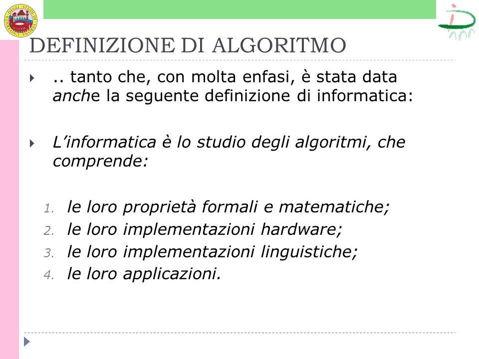 DEFINIZIONE DI ALGORITMO.. tanto che, con molta enfasi, è stata data anche la seguente definizione di informatica: Linformatica è lo studio degli algo