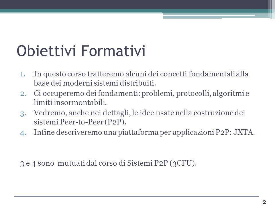 Obiettivi Formativi 1.In questo corso tratteremo alcuni dei concetti fondamentali alla base dei moderni sistemi distribuiti. 2.Ci occuperemo dei fonda