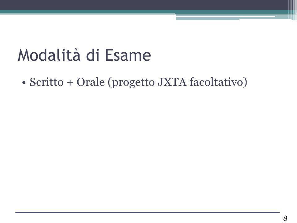 Modalità di Esame Scritto + Orale (progetto JXTA facoltativo) 8
