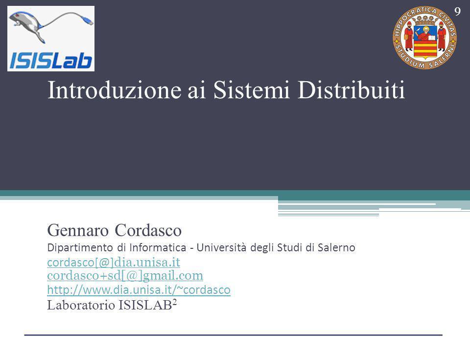 Introduzione ai Sistemi Distribuiti Gennaro Cordasco Dipartimento di Informatica - Università degli Studi di Salerno cordasco[@] dia.unisa.it cordasco