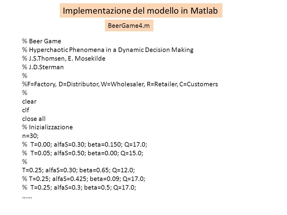 Implementazione del modello in Matlab % Beer Game % Hyperchaotic Phenomena in a Dynamic Decision Making % J.S.Thomsen, E. Mosekilde % J.D.Sterman % %F