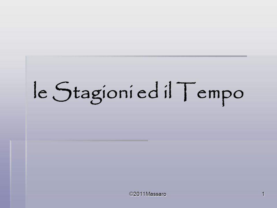 ©2011Massaro2 Le Quattro Stagioni Quali sono le quattro stagioni dellanno.