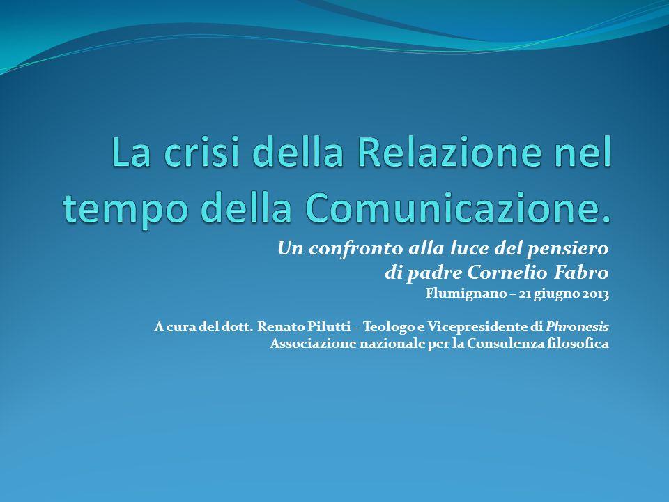 Un confronto alla luce del pensiero di padre Cornelio Fabro Flumignano – 21 giugno 2013 A cura del dott.