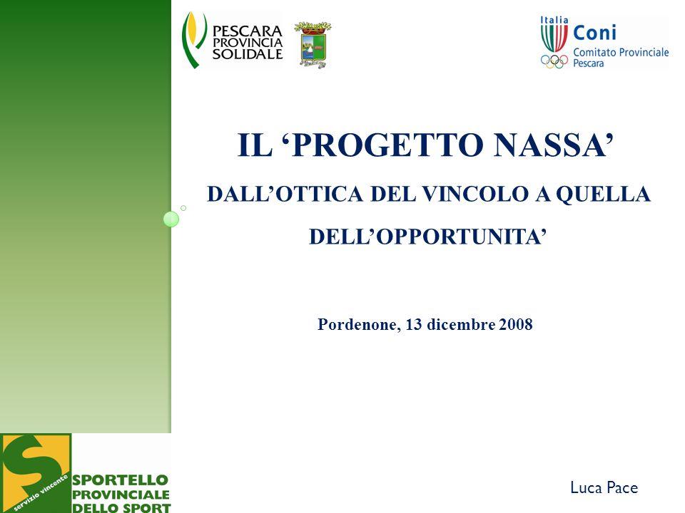 DALLOTTICA DEL VINCOLO A QUELLA DELLOPPORTUNITA Pordenone, 13 dicembre 2008 Luca Pace IL PROGETTO NASSA
