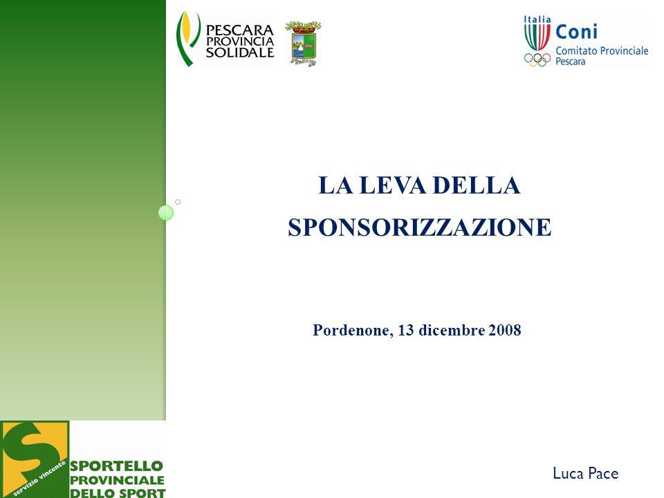 Pordenone, 13 dicembre 2008 Luca Pace LA LEVA DELLA SPONSORIZZAZIONE
