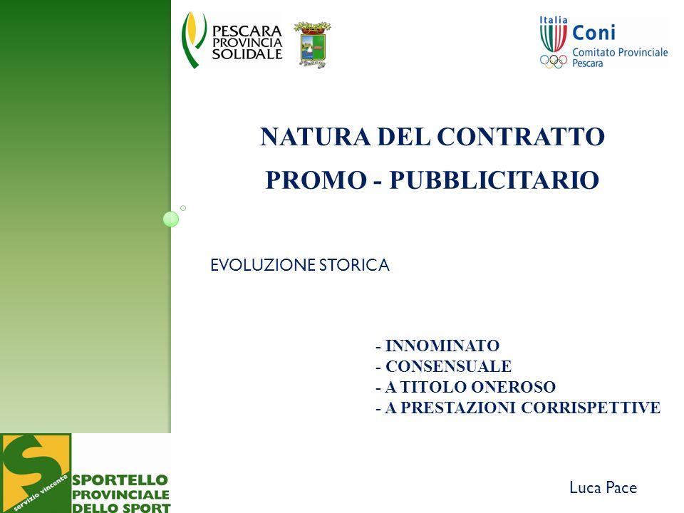 - INNOMINATO - CONSENSUALE - A TITOLO ONEROSO - A PRESTAZIONI CORRISPETTIVE Luca Pace NATURA DEL CONTRATTO PROMO - PUBBLICITARIO EVOLUZIONE STORICA