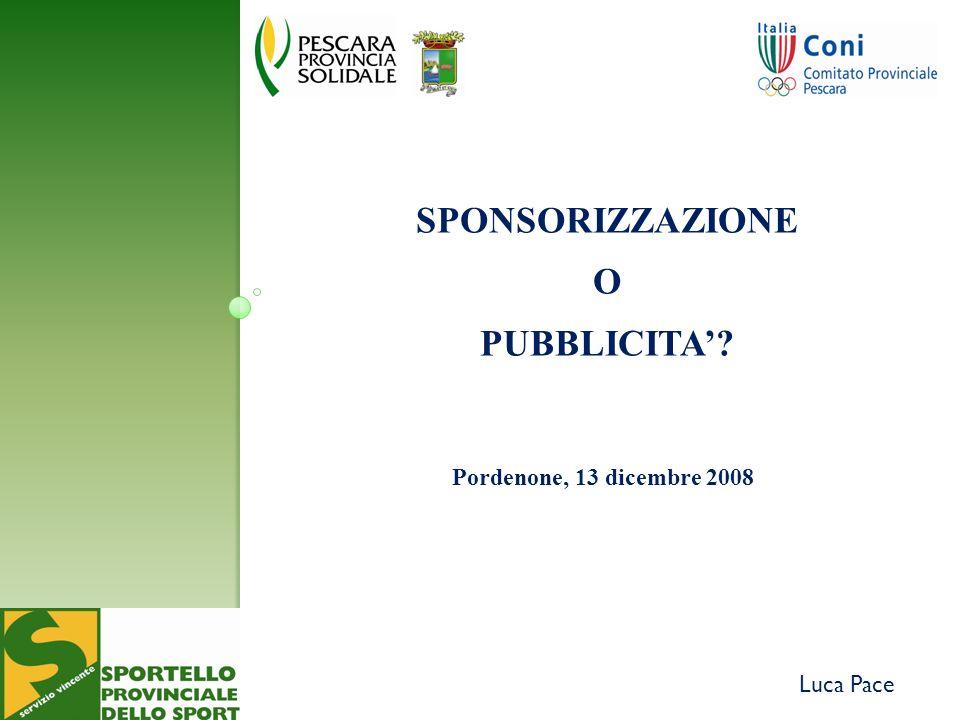 Pordenone, 13 dicembre 2008 Luca Pace SPONSORIZZAZIONE O PUBBLICITA