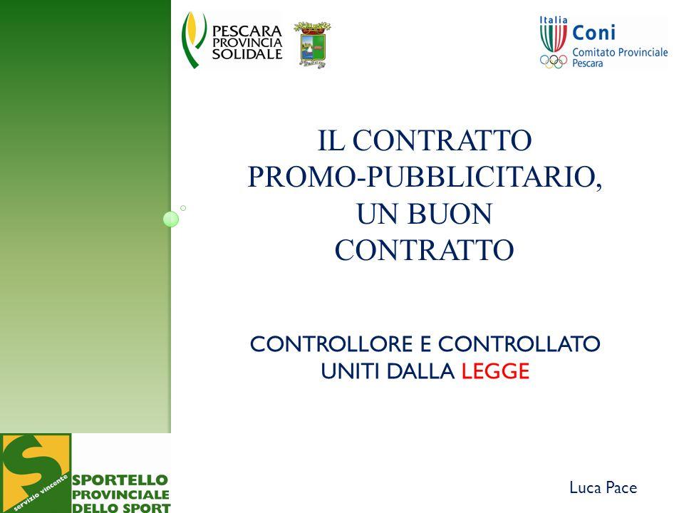 Luca Pace IL CONTRATTO PROMO-PUBBLICITARIO, UN BUON CONTRATTO CONTROLLORE E CONTROLLATO UNITI DALLA LEGGE