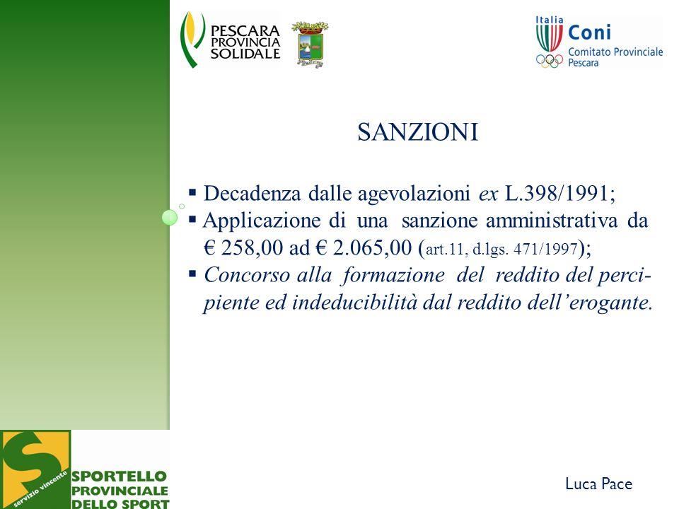 Luca Pace SANZIONI Decadenza dalle agevolazioni ex L.398/1991; Applicazione di una sanzione amministrativa da 258,00 ad 2.065,00 ( art.11, d.lgs.
