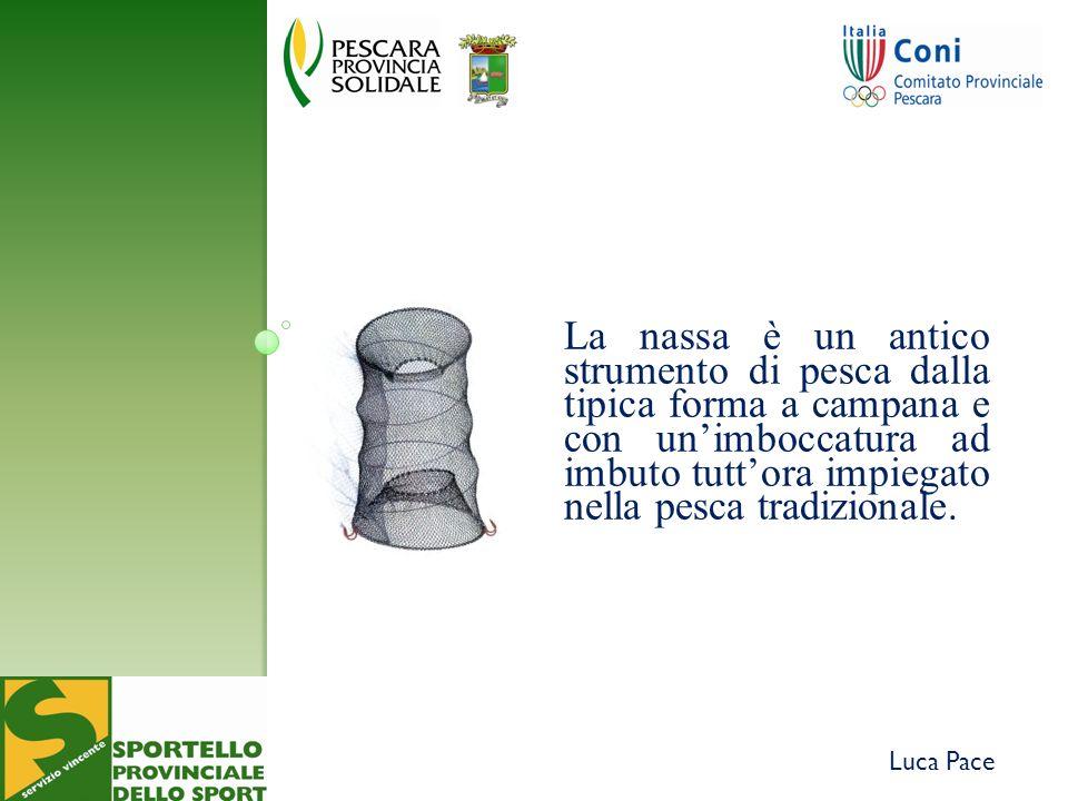 Luca Pace La nassa è un antico strumento di pesca dalla tipica forma a campana e con unimboccatura ad imbuto tuttora impiegato nella pesca tradizionale.