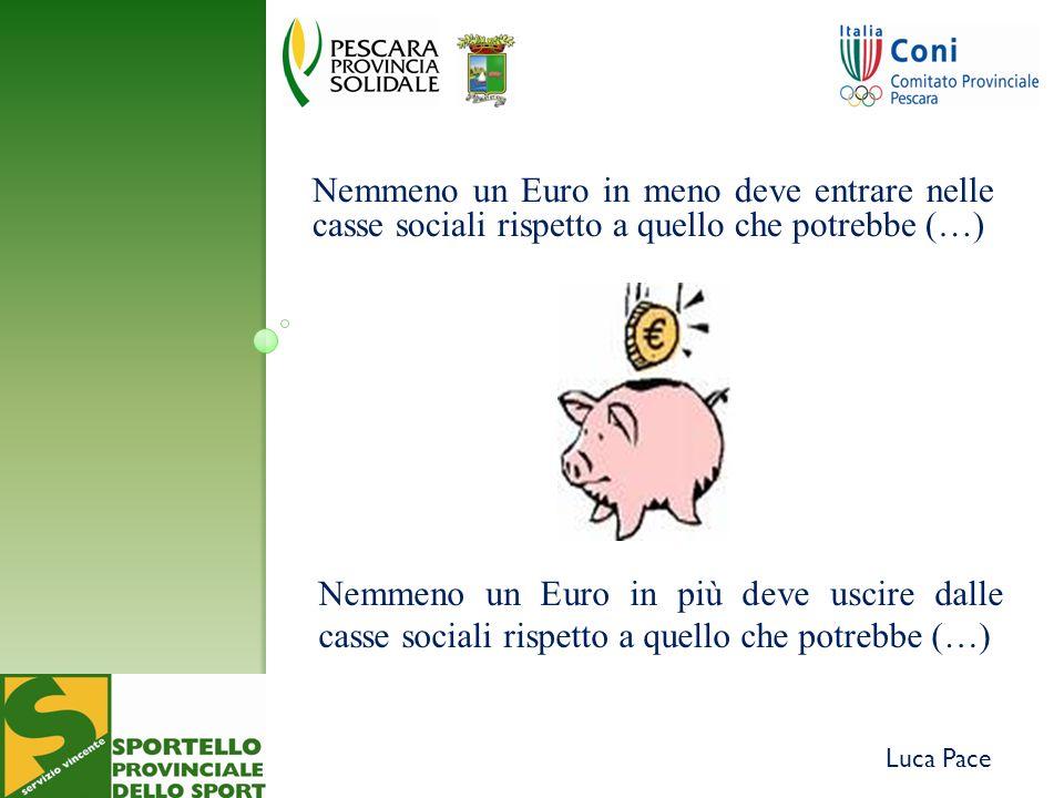 Luca Pace Nemmeno un Euro in meno deve entrare nelle casse sociali rispetto a quello che potrebbe (…) Nemmeno un Euro in più deve uscire dalle casse sociali rispetto a quello che potrebbe (…)