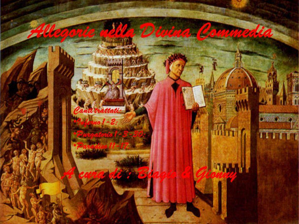 Allegorie nella Divina Commedia A cura di : Biagio & Gionny Canti trattati: Inferno 1-2; Purgatorio 1-3-30; Paradiso 11-17.
