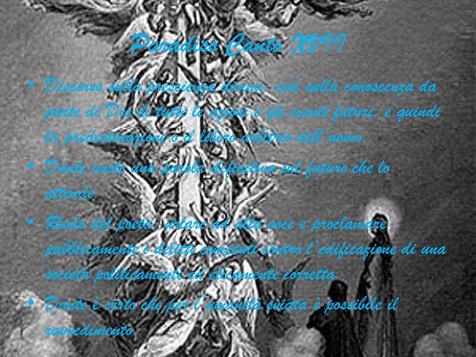 Paradiso Canto XVII Discorso sulla prescienza divina: cioè sulla conoscenza da parte di Dio di tutte le azioni e gli eventi futuri, e quindi la predes