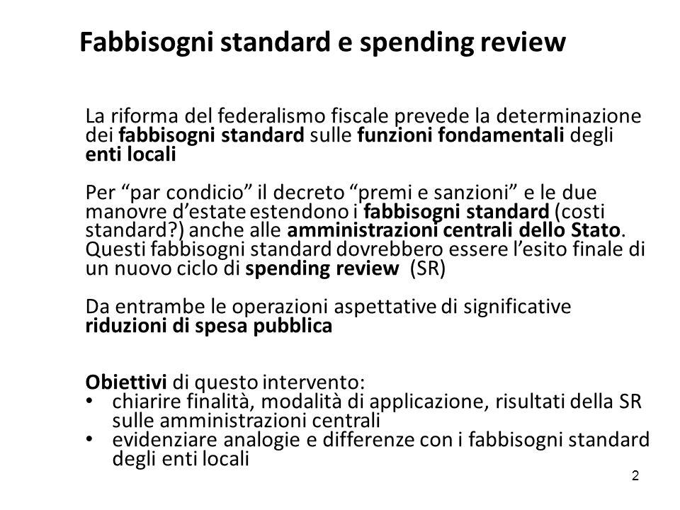 Fabbisogni standard e spending review La riforma del federalismo fiscale prevede la determinazione dei fabbisogni standard sulle funzioni fondamentali