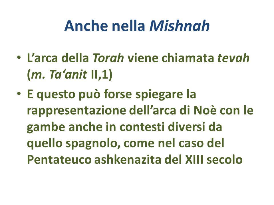 Anche nella Mishnah Larca della Torah viene chiamata tevah (m. Taanit II,1) E questo può forse spiegare la rappresentazione dellarca di Noè con le gam