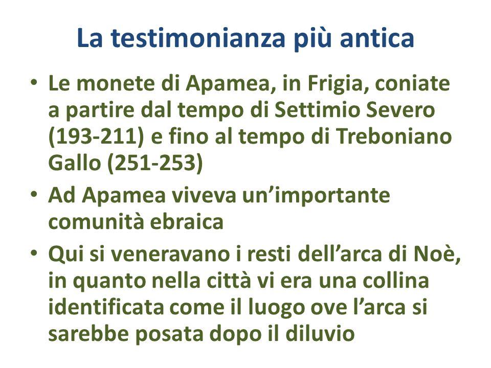 La testimonianza più antica Le monete di Apamea, in Frigia, coniate a partire dal tempo di Settimio Severo (193-211) e fino al tempo di Treboniano Gal