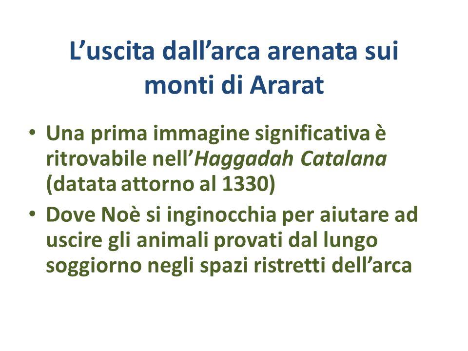 Luscita dallarca arenata sui monti di Ararat Una prima immagine significativa è ritrovabile nellHaggadah Catalana (datata attorno al 1330) Dove Noè si