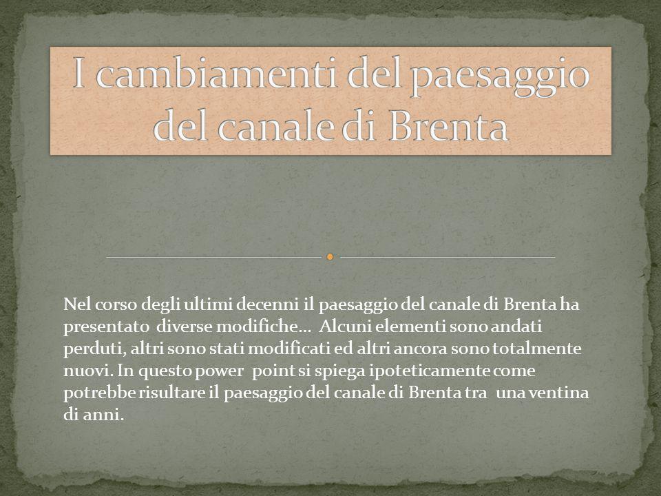 Nel corso degli ultimi decenni il paesaggio del canale di Brenta ha presentato diverse modifiche… Alcuni elementi sono andati perduti, altri sono stat