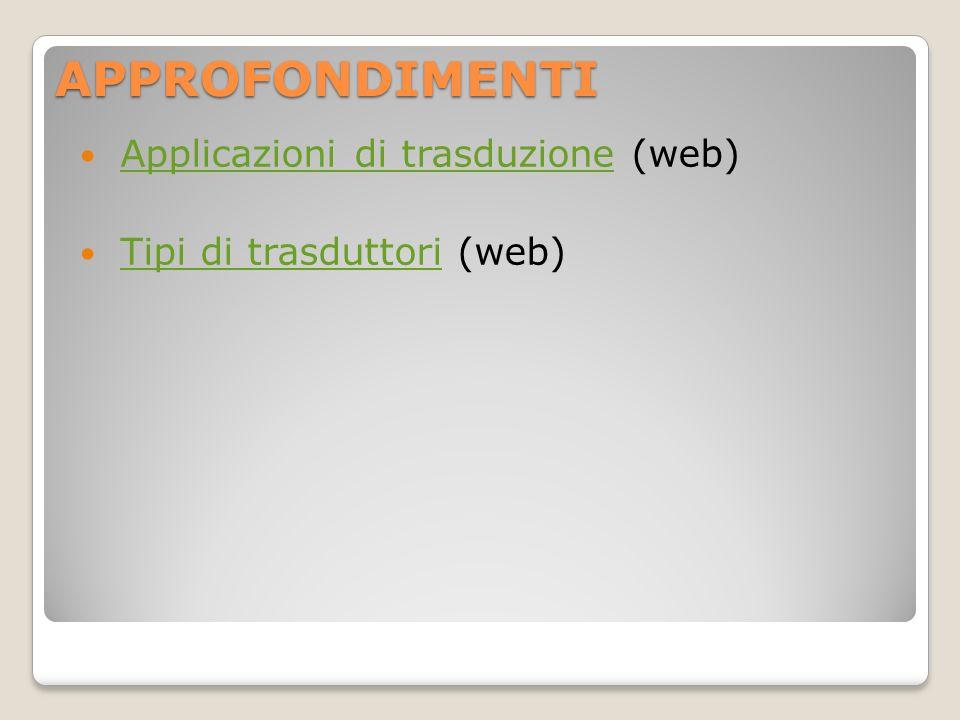 APPROFONDIMENTI Applicazioni di trasduzione (web)Applicazioni di trasduzione Tipi di trasduttori (web)Tipi di trasduttori