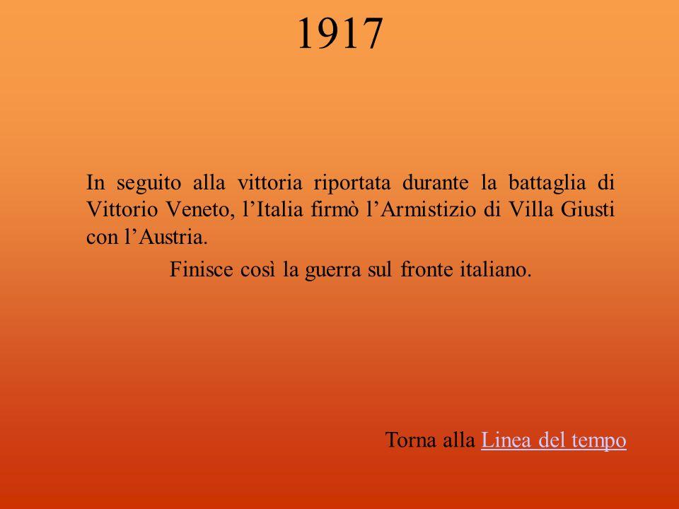 1917 In seguito alla vittoria riportata durante la battaglia di Vittorio Veneto, lItalia firmò lArmistizio di Villa Giusti con lAustria. Finisce così