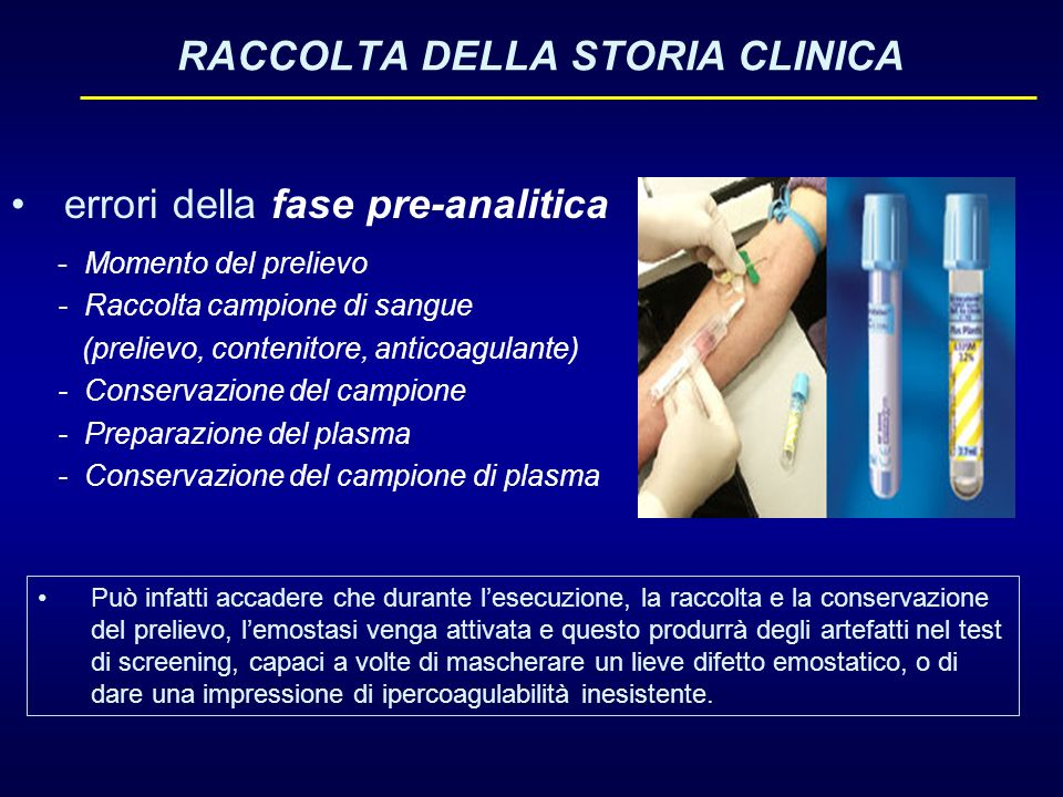 - Momento del prelievo - Raccolta campione di sangue (prelievo, contenitore, anticoagulante) - Conservazione del campione - Preparazione del plasma -