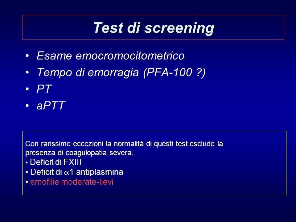 Test di screening Esame emocromocitometrico Tempo di emorragia (PFA-100 ?) PT aPTT Con rarissime eccezioni la normalità di questi test esclude la pres