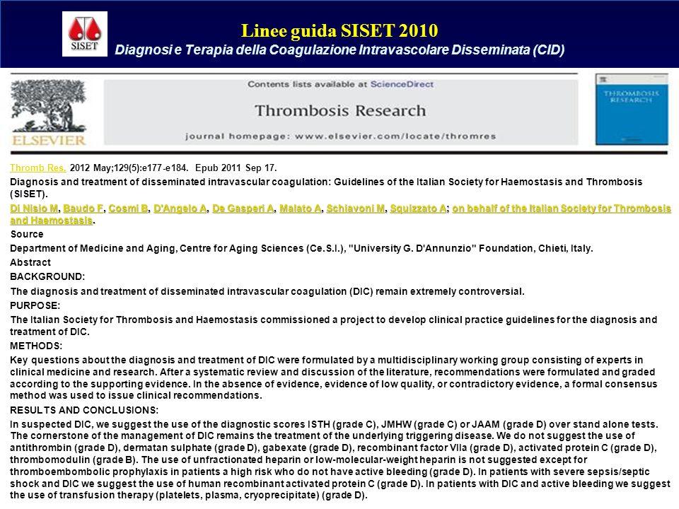 Linee guida SISET 2010 Diagnosi e Terapia della Coagulazione Intravascolare Disseminata (CID) Thromb Res. 2012 May;129(5):e177-e184. Epub 2011 Sep 17.