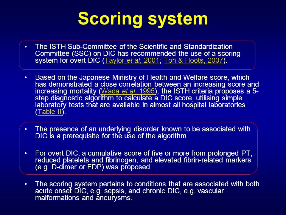 Scoring system The ISTH Sub-Committee of the Scientific and Standardization Committee (SSC) on DIC has recommended the use of a scoring system for ove
