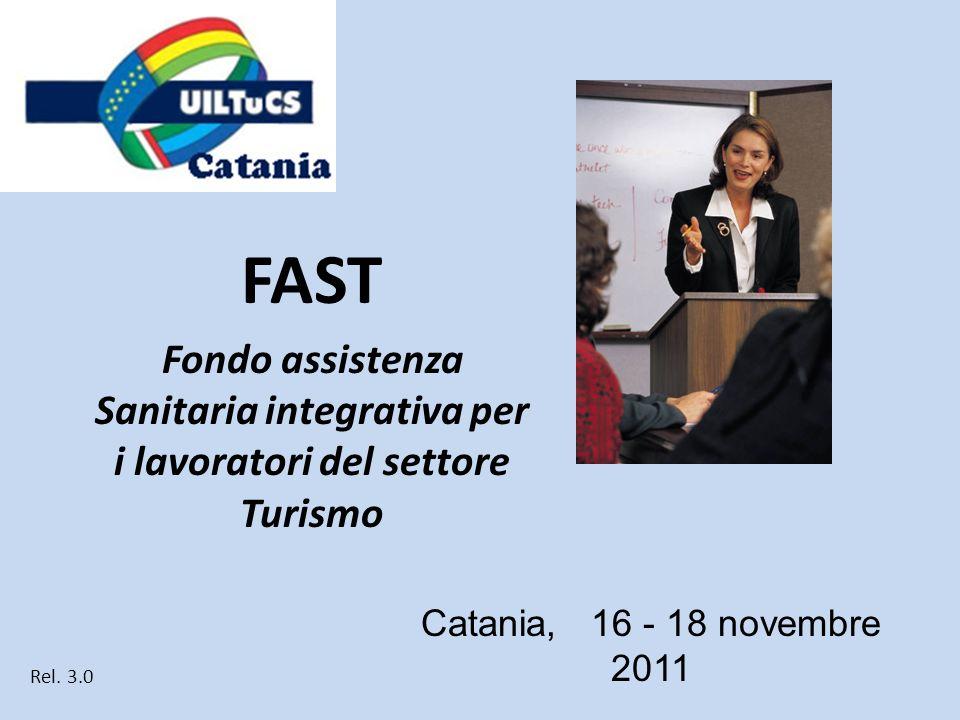 Catania, 16 - 18 novembre 2011 Rel. 3.0 Fondo assistenza Sanitaria integrativa per i lavoratori del settore Turismo FAST