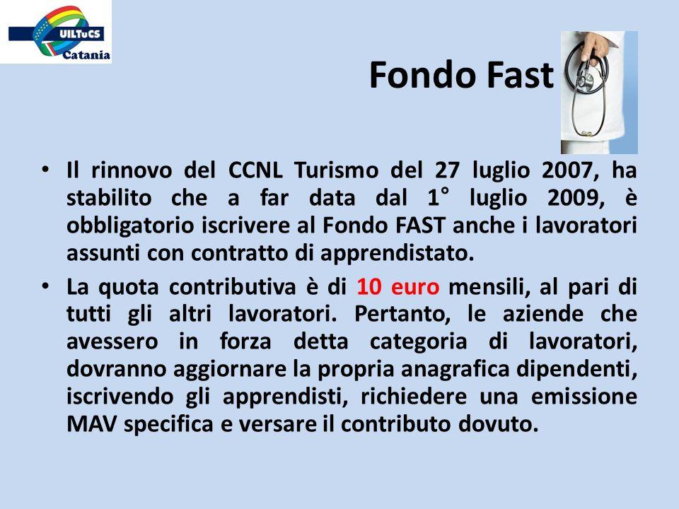 Il rinnovo del CCNL Turismo del 27 luglio 2007, ha stabilito che a far data dal 1° luglio 2009, è obbligatorio iscrivere al Fondo FAST anche i lavorat