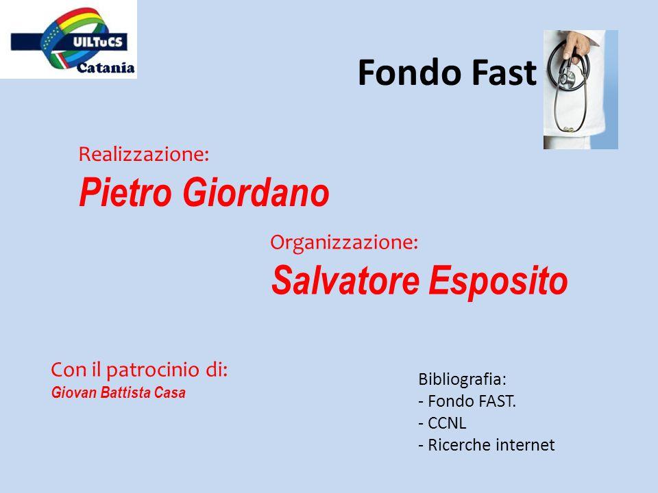 Realizzazione: Pietro Giordano Bibliografia: - Fondo FAST. - CCNL - Ricerche internet Con il patrocinio di: Giovan Battista Casa Fondo Fast Organizzaz