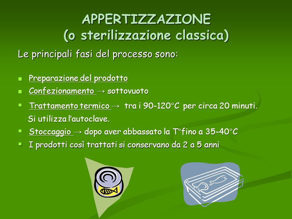APPERTIZZAZIONE (o sterilizzazione classica) Le principali fasi del processo sono: Preparazione del prodotto Preparazione del prodotto Confezionamento