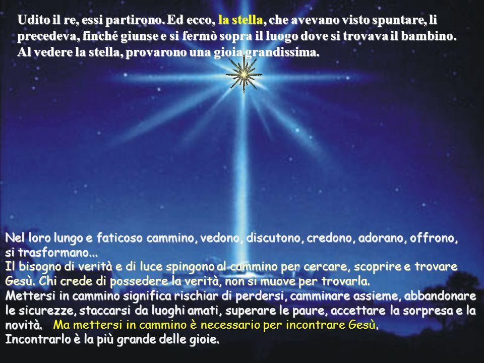 Allora Erode, chiamati segretamente i Magi, si fece dire da loro con esattezza il tempo in cui era apparsa la stella e li inviò a Betlemme dicendo: «A