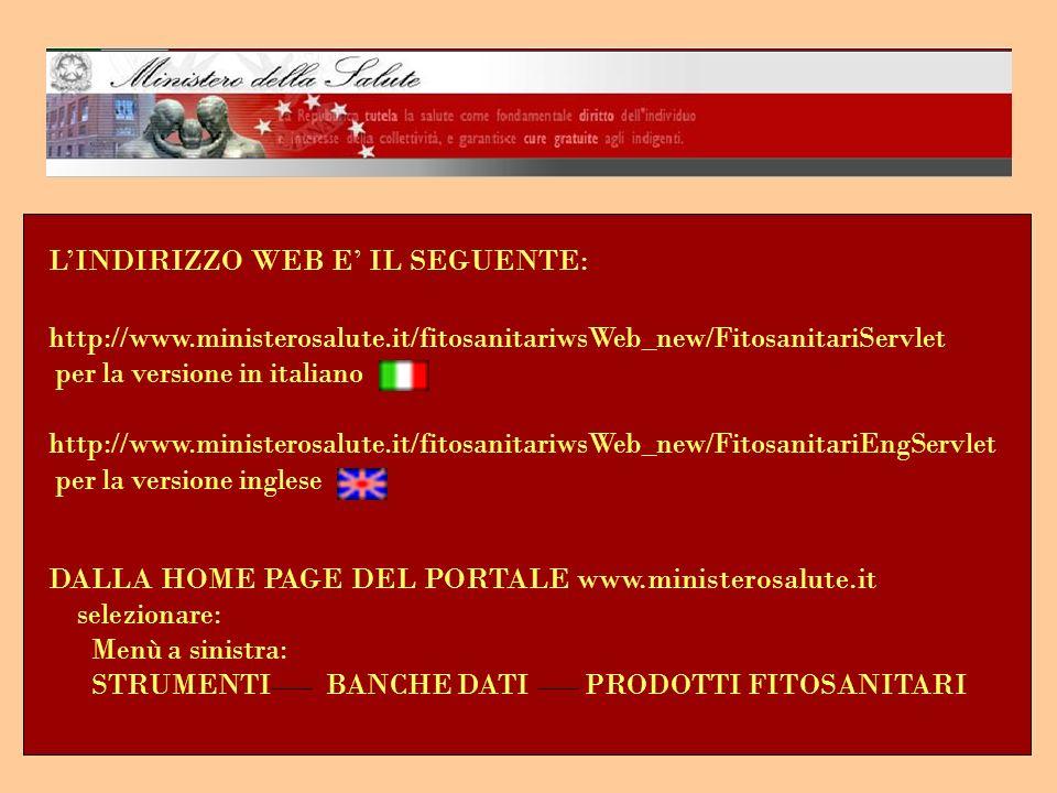 LINDIRIZZO WEB E IL SEGUENTE: http://www.ministerosalute.it/fitosanitariwsWeb_new/FitosanitariServlet per la versione in italiano http://www.ministero