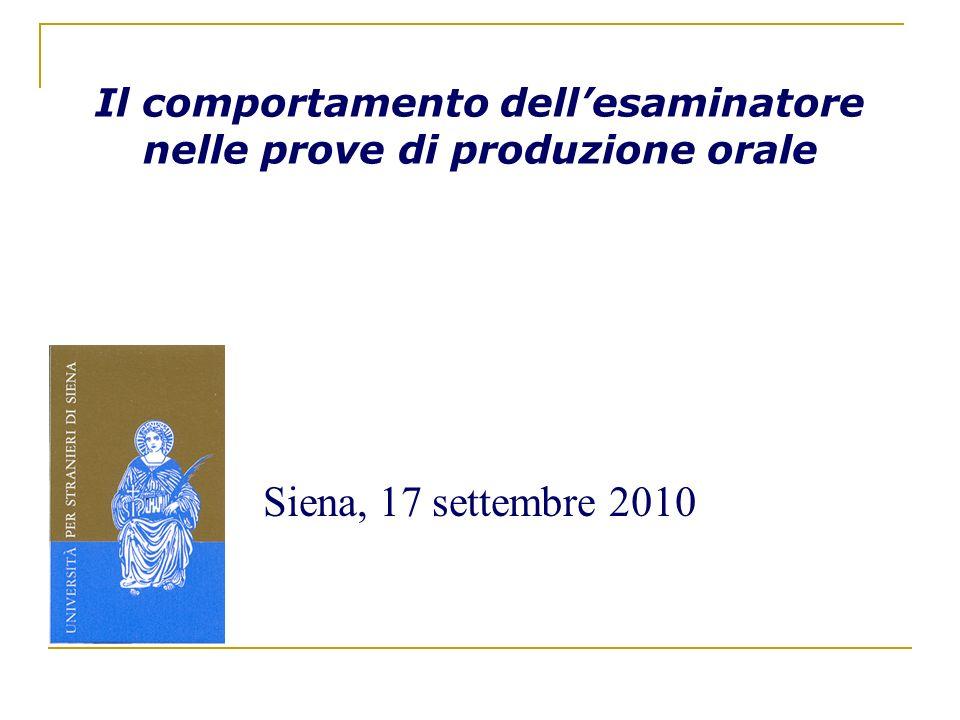 Il comportamento dellesaminatore nelle prove di produzione orale Siena, 17 settembre 2010