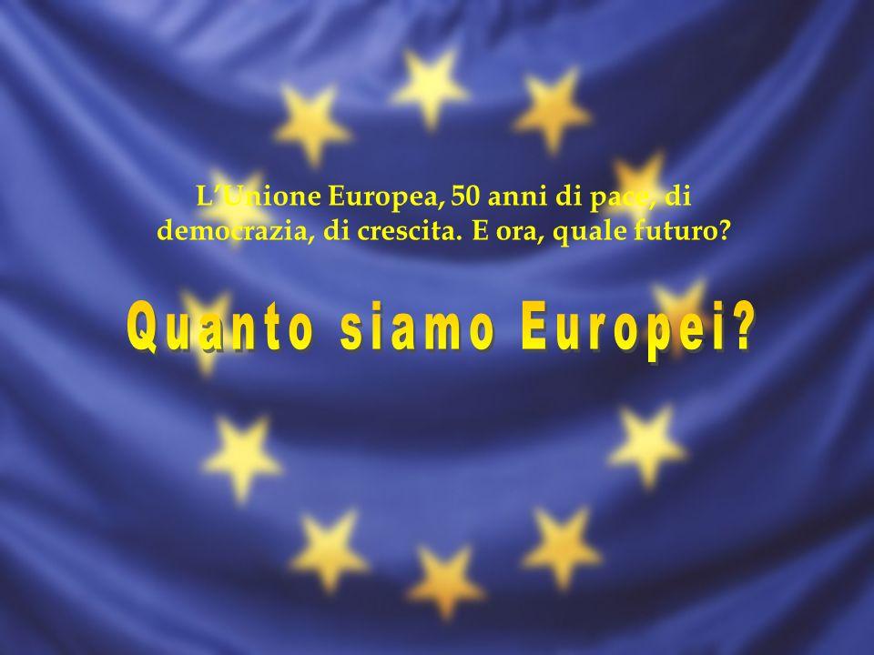 LUnione Europea, 50 anni di pace, di democrazia, di crescita. E ora, quale futuro?