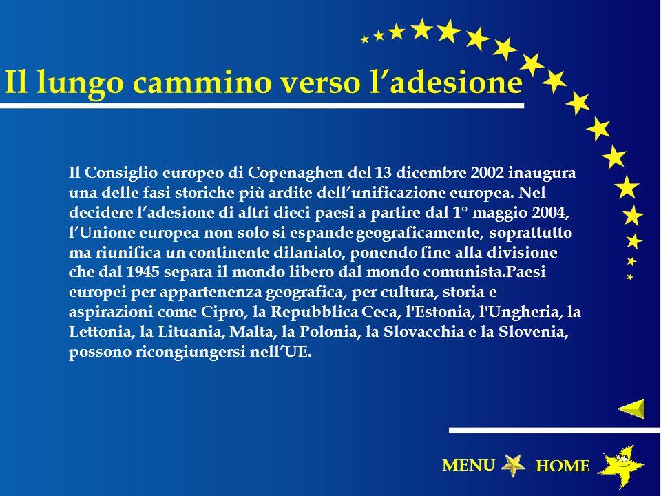 Il lungo cammino verso ladesione Il Consiglio europeo di Copenaghen del 13 dicembre 2002 inaugura una delle fasi storiche più ardite dellunificazione