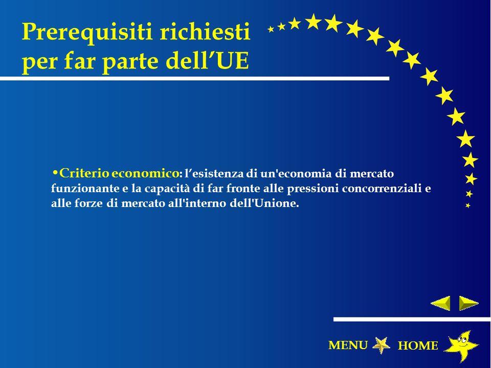Prerequisiti richiesti per far parte dellUE Criterio economico : lesistenza di un'economia di mercato funzionante e la capacità di far fronte alle pre