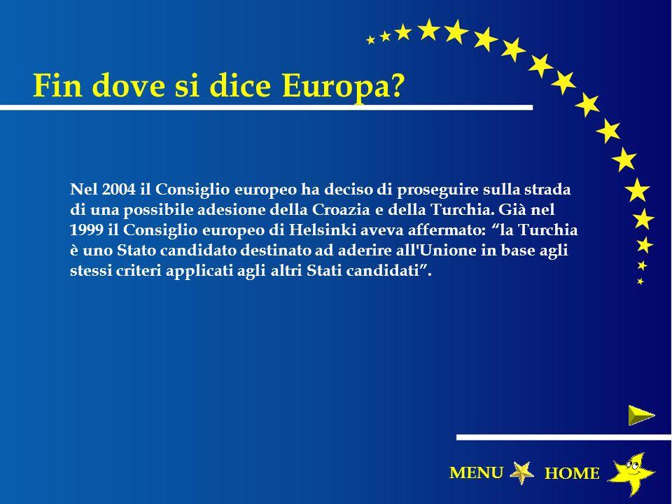 Fin dove si dice Europa? Nel 2004 il Consiglio europeo ha deciso di proseguire sulla strada di una possibile adesione della Croazia e della Turchia. G