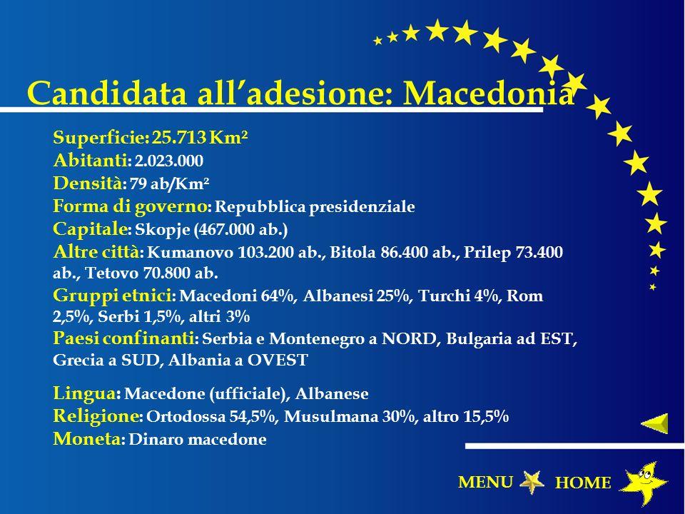 Candidata alladesione: Macedonia Superficie: 25.713 Km² Abitanti : 2.023.000 Densità : 79 ab/Km² Forma di governo : Repubblica presidenziale Capitale