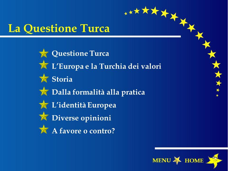Questione Turca LEuropa e la Turchia dei valori Storia Dalla formalità alla pratica Lidentità Europea Diverse opinioni A favore o contro? HOME La Ques