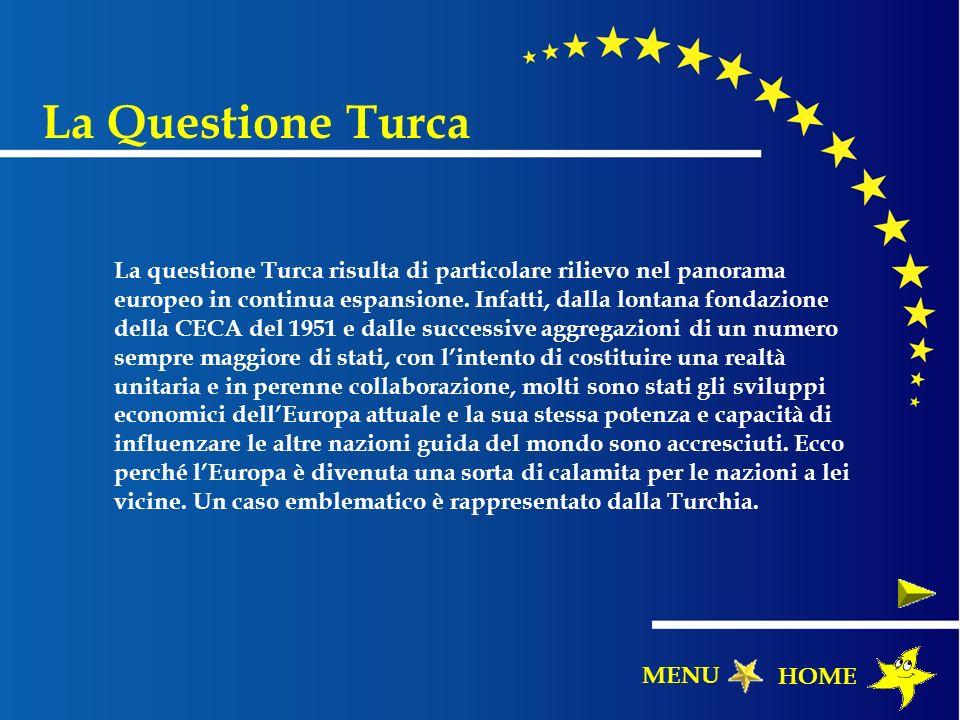 La questione Turca risulta di particolare rilievo nel panorama europeo in continua espansione. Infatti, dalla lontana fondazione della CECA del 1951 e