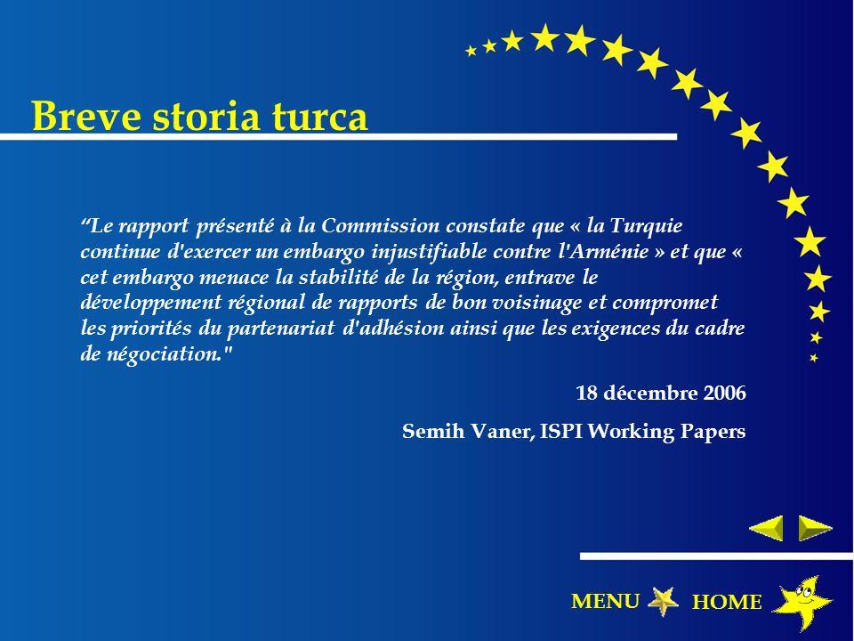 Breve storia turca Le rapport présenté à la Commission constate que « la Turquie continue d'exercer un embargo injustifiable contre l'Arménie » et que